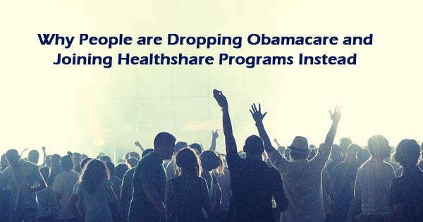 Why People are Dropping Obamacare and Joining Healthshare Programs Instead