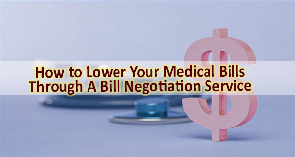 How to Lower Your Medical Bills Through A Bill Negotiation Service