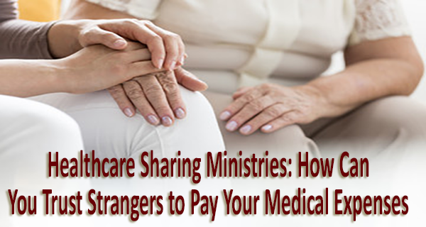 Healthcare Sharing Ministries: How Can You Trust Strangers to Pay Your Medical Expenses