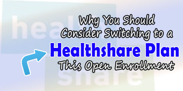 Why You Should Consider Switching to a Healthshare Plan This Open Enrollment