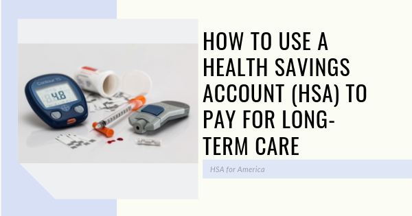 How to Use a Health Savings Account (HSA) to pay for Long-Term Care