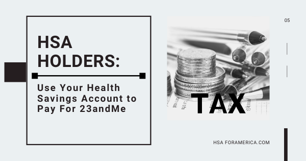 HSA Holders: You Can Now Use Your Health Savings Account to Pay For 23andMe